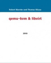 Warnke, Ritzauqemu-kvm & libvirt 4. Edition 2010 ISBN: 978-3-8370-0876-0 276 Pages,  27,27 EUR